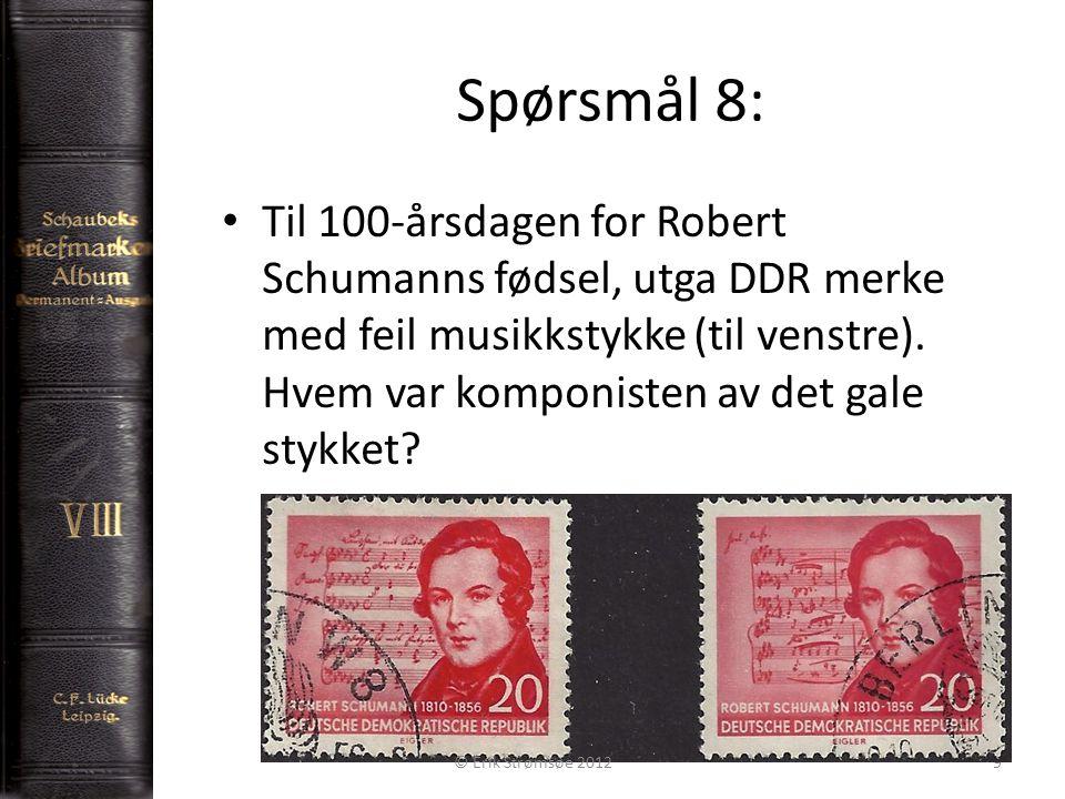 Spørsmål 8: 9 Til 100-årsdagen for Robert Schumanns fødsel, utga DDR merke med feil musikkstykke (til venstre). Hvem var komponisten av det gale stykk