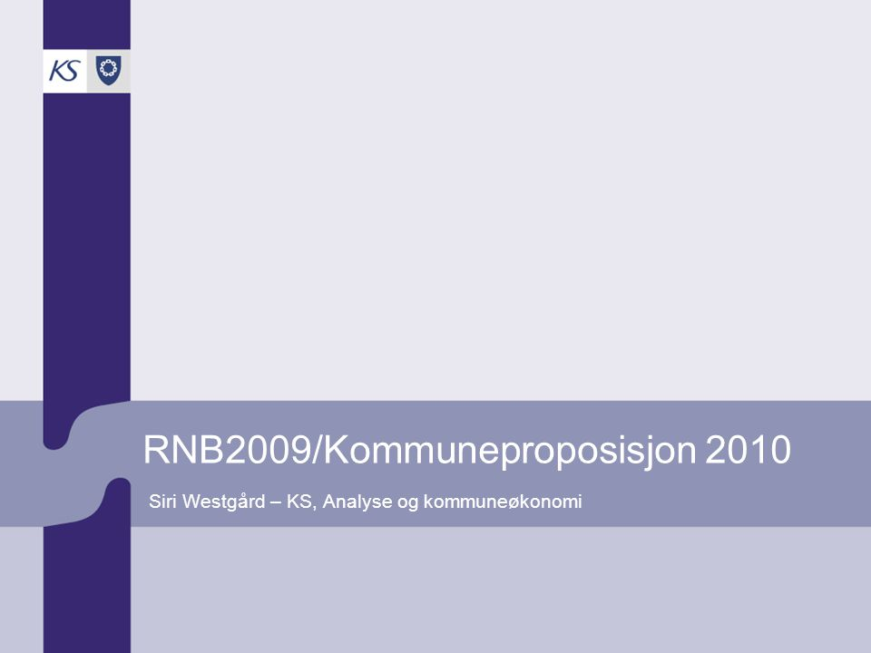 RNB2009/Kommuneproposisjon 2010 Siri Westgård – KS, Analyse og kommuneøkonomi