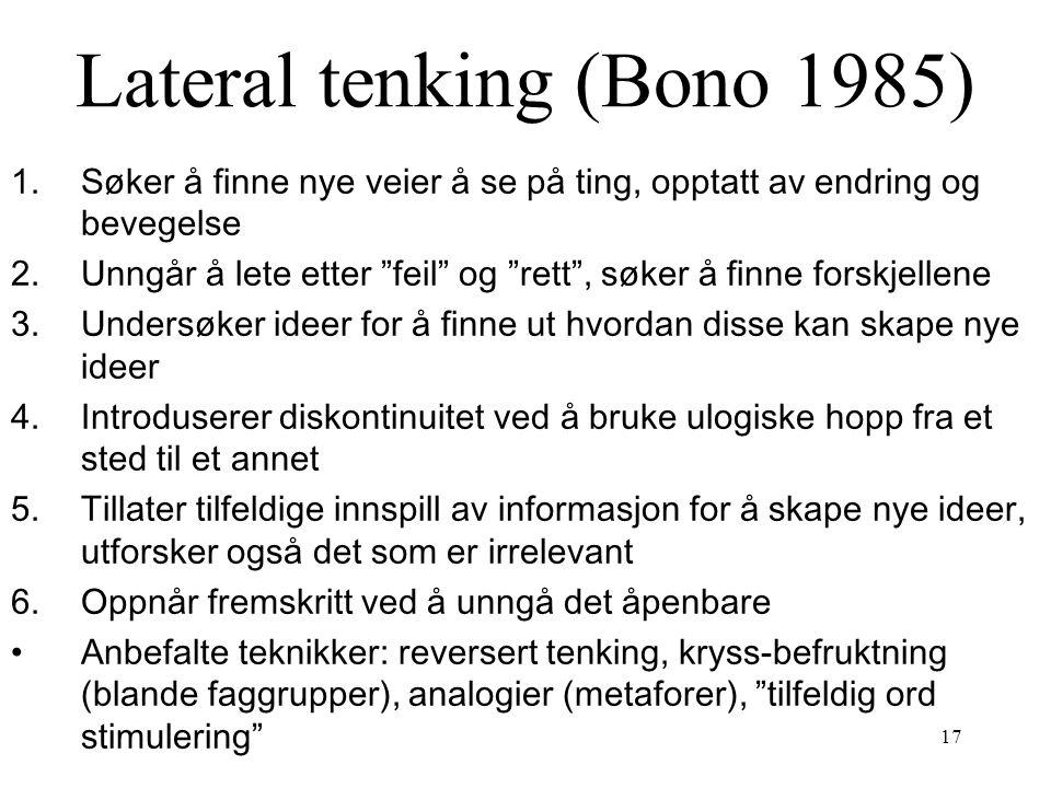 """17 Lateral tenking (Bono 1985) 1.Søker å finne nye veier å se på ting, opptatt av endring og bevegelse 2.Unngår å lete etter """"feil"""" og """"rett"""", søker å"""