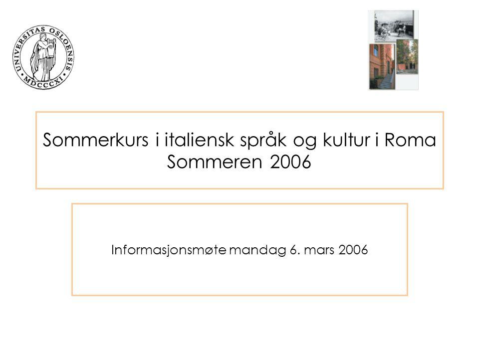 Sommerkurs i italiensk språk og kultur i Roma Sommeren 2006 Informasjonsmøte mandag 6. mars 2006