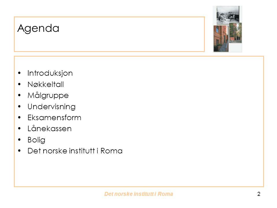 Det norske institutt i Roma 2 Agenda Introduksjon Nøkkeltall Målgruppe Undervisning Eksamensform Lånekassen Bolig Det norske institutt i Roma