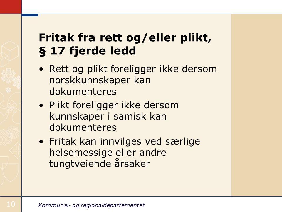 Kommunal- og regionaldepartementet 10 Fritak fra rett og/eller plikt, § 17 fjerde ledd Rett og plikt foreligger ikke dersom norskkunnskaper kan dokume