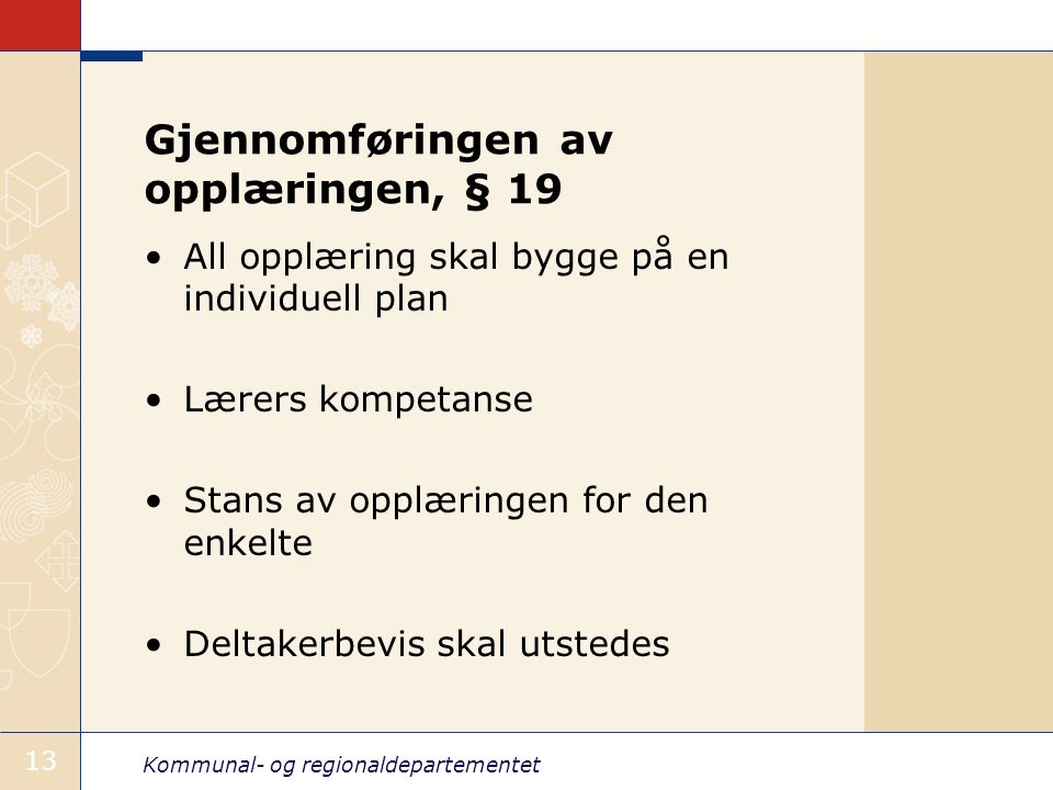 Kommunal- og regionaldepartementet 13 Gjennomføringen av opplæringen, § 19 All opplæring skal bygge på en individuell plan Lærers kompetanse Stans av
