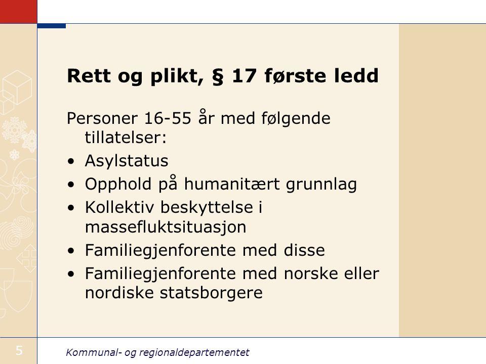 Kommunal- og regionaldepartementet 5 Rett og plikt, § 17 første ledd Personer 16-55 år med følgende tillatelser: Asylstatus Opphold på humanitært grun
