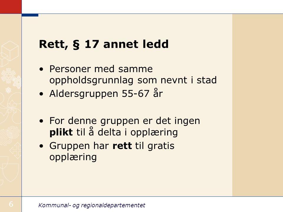 Kommunal- og regionaldepartementet 6 Rett, § 17 annet ledd Personer med samme oppholdsgrunnlag som nevnt i stad Aldersgruppen 55-67 år For denne grupp