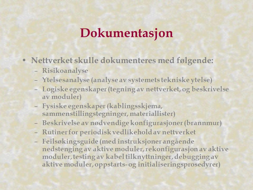 Dokumentasjon Nettverket skulle dokumenteres med følgende: – Risikoanalyse – Ytelsesanalyse (analyse av systemets tekniske ytelse) – Logiske egenskaper (tegning av nettverket, og beskrivelse av moduler) – Fysiske egenskaper (kablingsskjema, sammenstillingstegninger, materiallister) – Beskrivelse av nødvendige konfigurasjoner (brannmur) – Rutiner for periodisk vedlikehold av nettverket – Feilsøkingsguide (med instruksjoner angående nedstenging av aktive moduler, rekonfigurasjon av aktive moduler, testing av kabel tilknyttninger, debugging av aktive moduler, oppstarts- og initialiseringsprosedyrer)