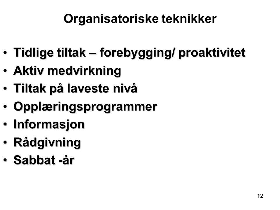 12 Organisatoriske teknikker Tidlige tiltak – forebygging/ proaktivitetTidlige tiltak – forebygging/ proaktivitet Aktiv medvirkningAktiv medvirkning T