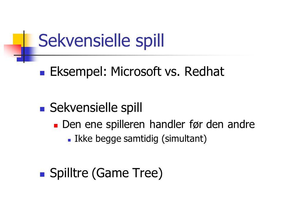 Sekvensielle spill Eksempel: Microsoft vs. Redhat Sekvensielle spill Den ene spilleren handler før den andre Ikke begge samtidig (simultant) Spilltre