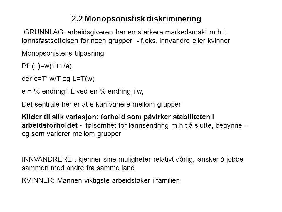 2.2 Monopsonistisk diskriminering GRUNNLAG: arbeidsgiveren har en sterkere markedsmakt m.h.t.