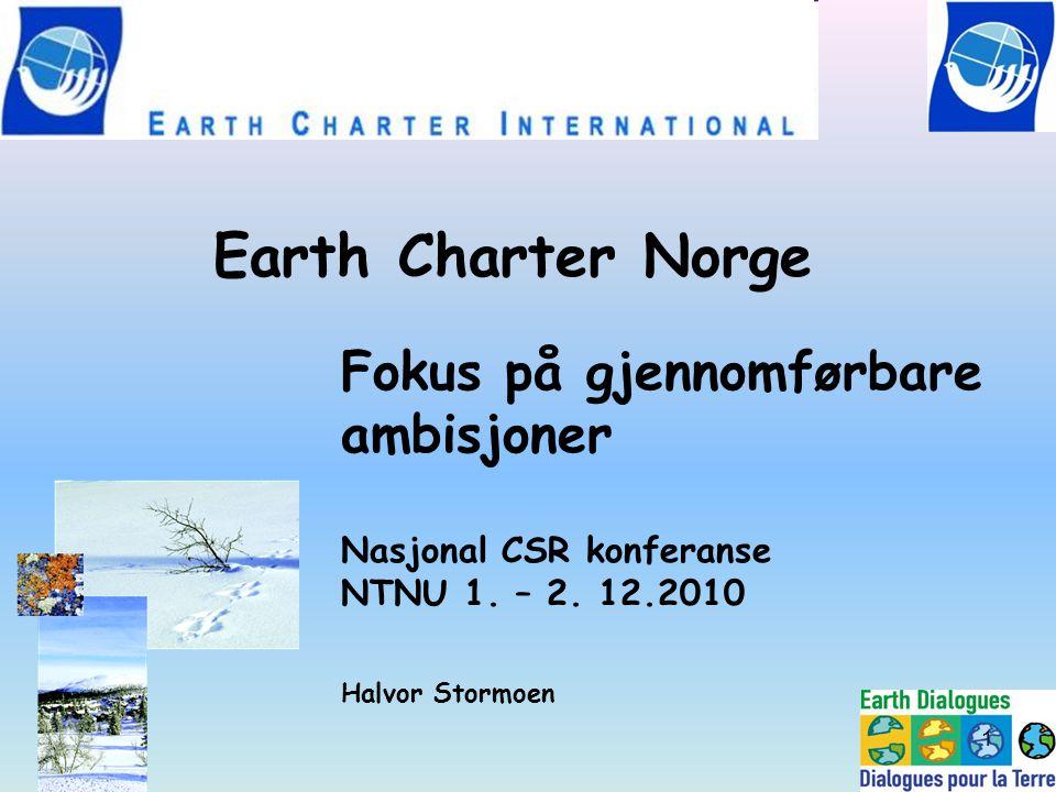 Fokus på gjennomførbare ambisjoner Nasjonal CSR konferanse NTNU 1. – 2. 12.2010 Halvor Stormoen Earth Charter Norge 1
