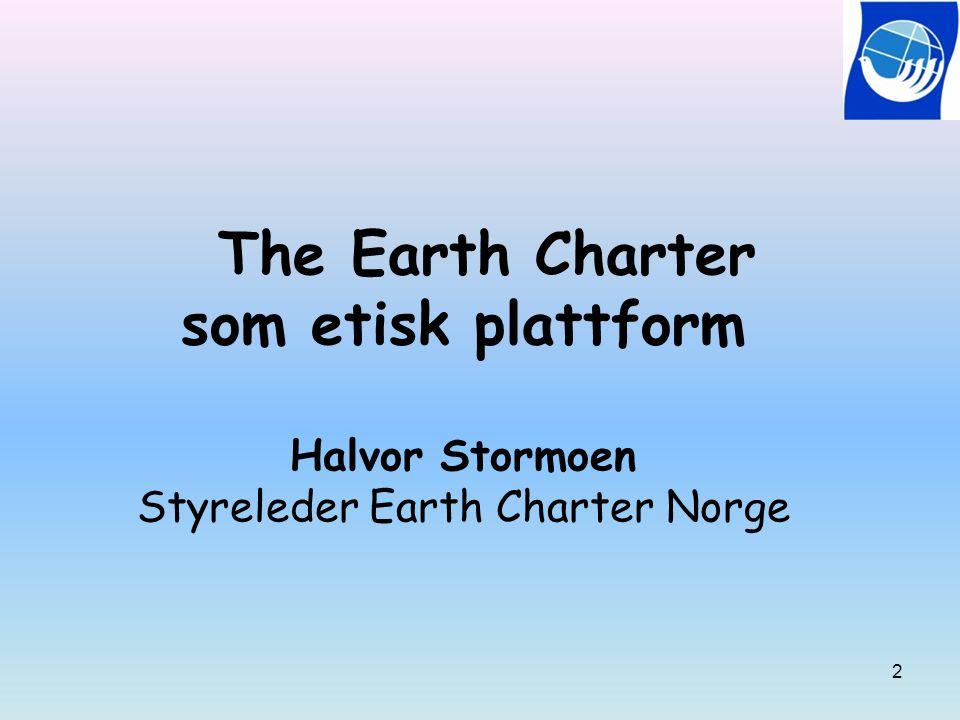 The Earth Charter som etisk plattform Halvor Stormoen Styreleder Earth Charter Norge 2