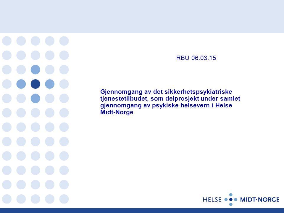 Gjennomgang av det sikkerhetspsykiatriske tjenestetilbudet, som delprosjekt under samlet gjennomgang av psykiske helsevern i Helse Midt-Norge RBU 06.03.15