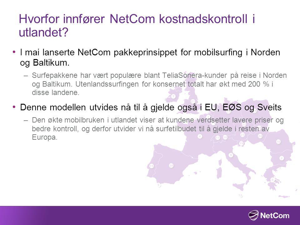Hvorfor innfører NetCom kostnadskontroll i utlandet? I mai lanserte NetCom pakkeprinsippet for mobilsurfing i Norden og Baltikum. –Surfepakkene har væ