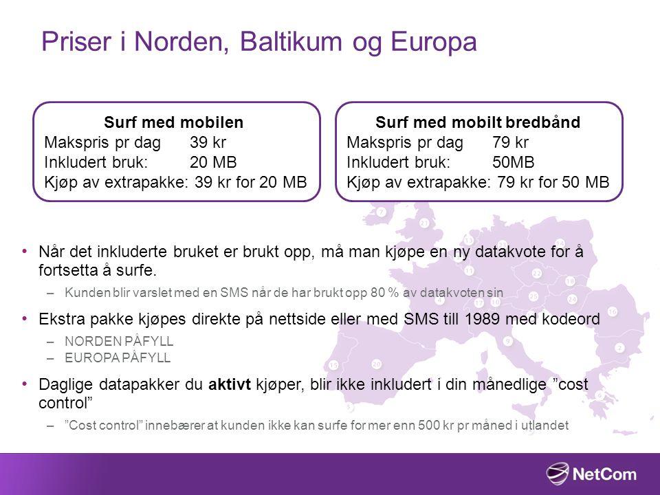 Priser i Norden, Baltikum og Europa Surf med mobilen Makspris pr dag 39 kr Inkludert bruk: 20 MB Kjøp av extrapakke: 39 kr for 20 MB Surf med mobilt b