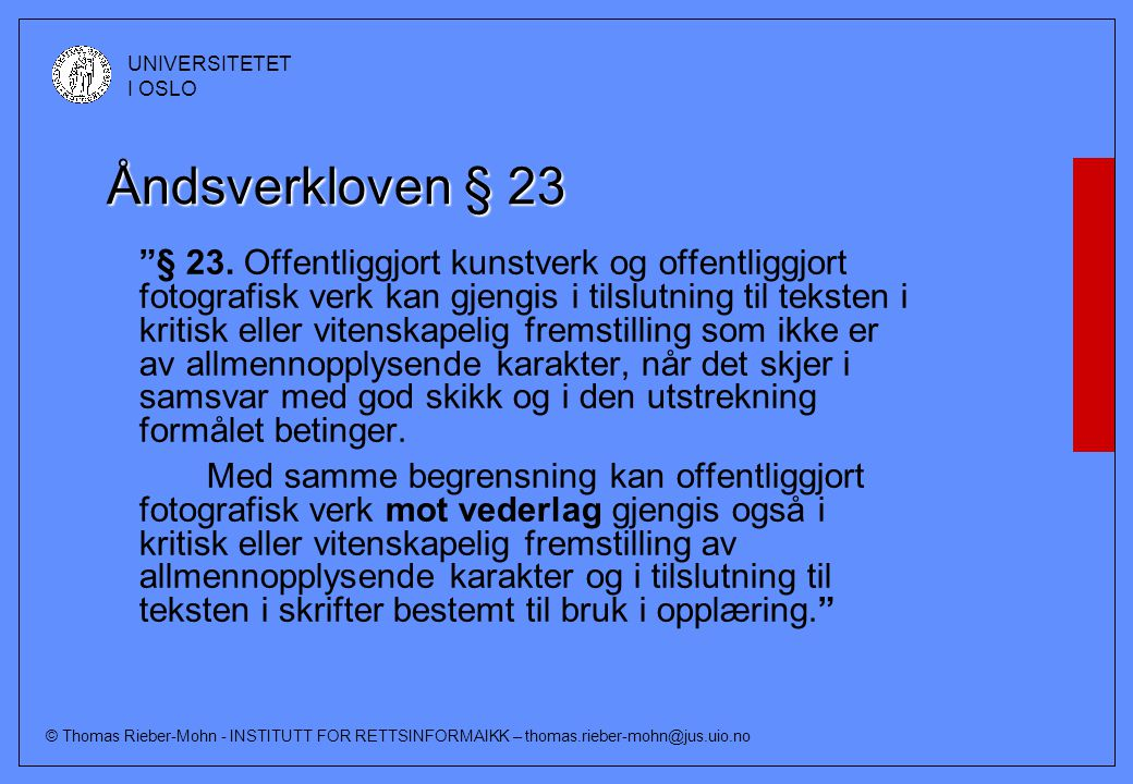 © Thomas Rieber-Mohn - INSTITUTT FOR RETTSINFORMAIKK – thomas.rieber-mohn@jus.uio.no UNIVERSITETET I OSLO Åndsverkloven § 23 § 23.