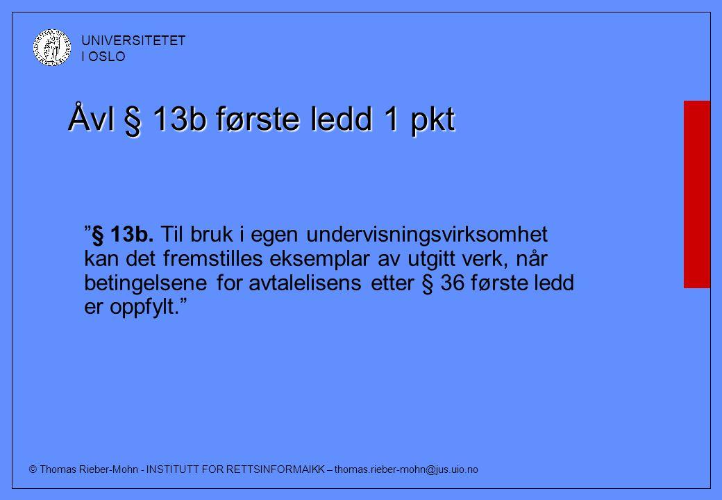 """© Thomas Rieber-Mohn - INSTITUTT FOR RETTSINFORMAIKK – thomas.rieber-mohn@jus.uio.no UNIVERSITETET I OSLO Åvl § 13b første ledd 1 pkt """"§ 13b. Til bruk"""