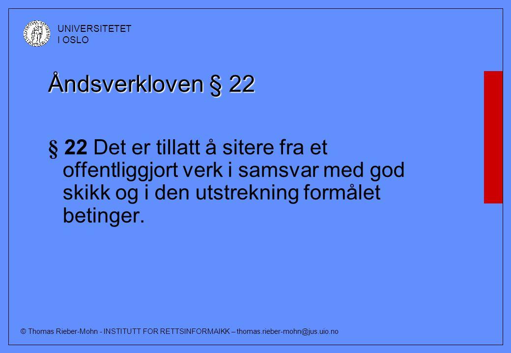 © Thomas Rieber-Mohn - INSTITUTT FOR RETTSINFORMAIKK – thomas.rieber-mohn@jus.uio.no UNIVERSITETET I OSLO Åndsverkloven § 22 § 22 Det er tillatt å sit