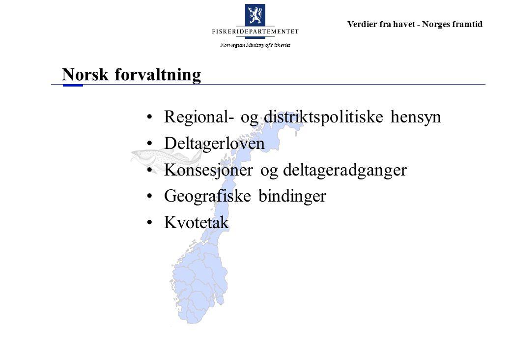 Norwegian Ministry of Fisheries Verdier fra havet - Norges framtid Norsk forvaltning Regional- og distriktspolitiske hensyn Deltagerloven Konsesjoner og deltageradganger Geografiske bindinger Kvotetak