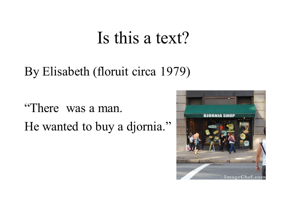Is this a text? By Elisabeth (floruit circa 1979) There was a man. He wanted to buy a djornia.