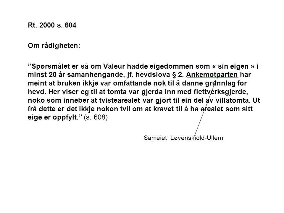 """Rt. 2000 s. 604 Om rådigheten: """"Spørsmålet er så om Valeur hadde eigedommen som « sin eigen » i minst 20 år samanhengande, jf. hevdslova § 2. Ankemotp"""