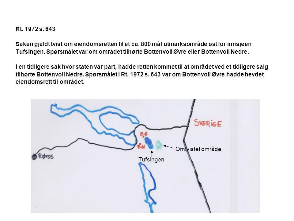 Rt. 1972 s. 643 Saken gjaldt tvist om eiendomsretten til et ca. 800 mål utmarksområde øst for innsjøen Tufsingen. Spørsmålet var om området tilhørte B