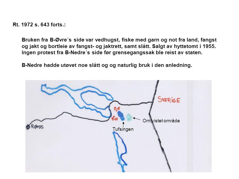 Rt. 1972 s. 643 forts.: Bruken fra B-Øvre´s side var vedhugst, fiske med garn og not fra land, fangst og jakt og bortleie av fangst- og jaktrett, samt