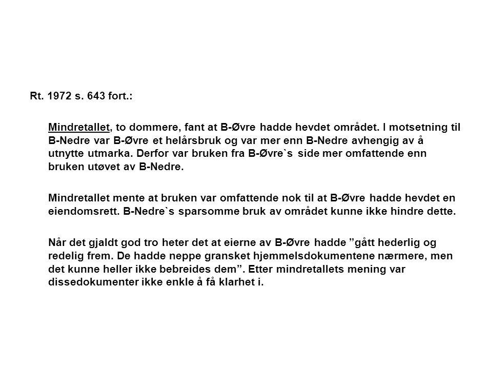 Rt. 1972 s. 643 fort.: Mindretallet, to dommere, fant at B-Øvre hadde hevdet området. I motsetning til B-Nedre var B-Øvre et helårsbruk og var mer enn