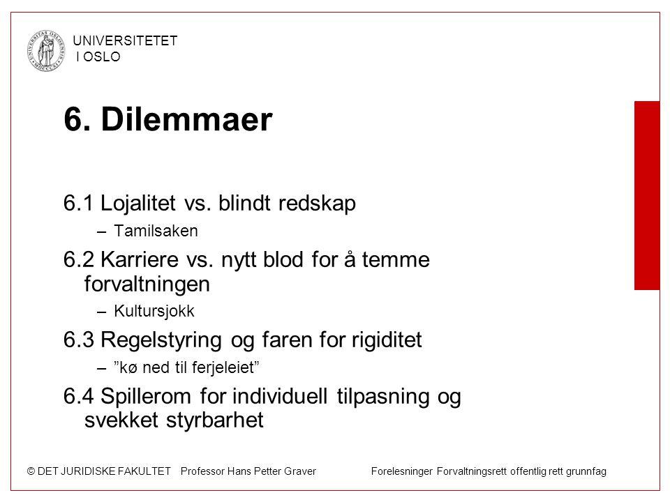 © DET JURIDISKE FAKULTET Professor Hans Petter Graver Forelesninger Forvaltningsrett offentlig rett grunnfag UNIVERSITETET I OSLO 6. Dilemmaer 6.1 Loj