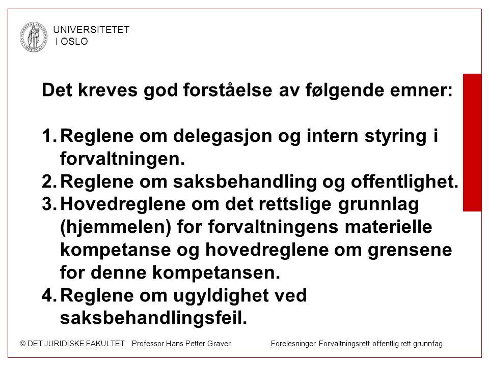 © DET JURIDISKE FAKULTET Professor Hans Petter Graver Forelesninger Forvaltningsrett offentlig rett grunnfag UNIVERSITETET I OSLO Det kreves god forst