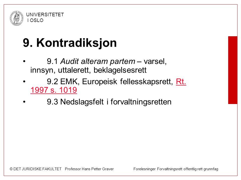 © DET JURIDISKE FAKULTET Professor Hans Petter Graver Forelesninger Forvaltningsrett offentlig rett grunnfag UNIVERSITETET I OSLO 9. Kontradiksjon 9.1