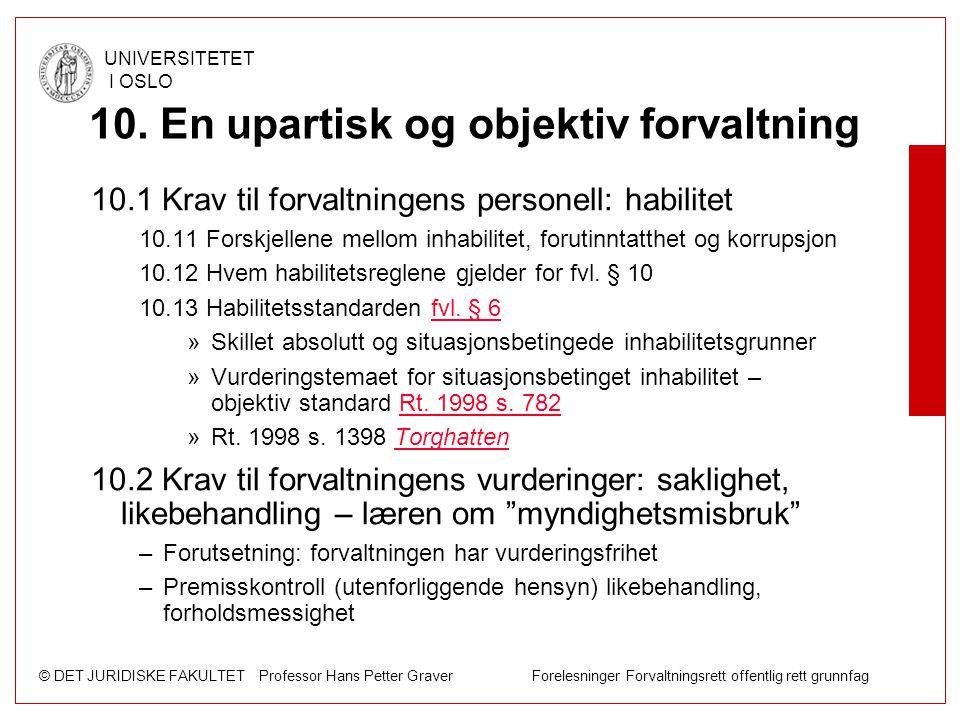 © DET JURIDISKE FAKULTET Professor Hans Petter Graver Forelesninger Forvaltningsrett offentlig rett grunnfag UNIVERSITETET I OSLO 10. En upartisk og o