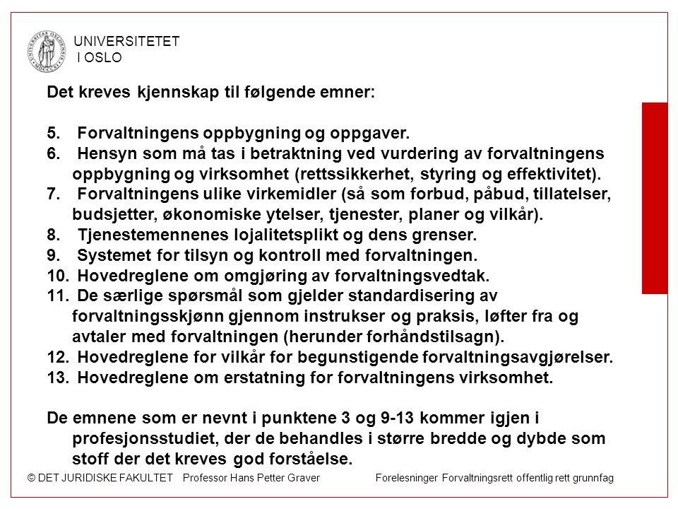 © DET JURIDISKE FAKULTET Professor Hans Petter Graver Forelesninger Forvaltningsrett offentlig rett grunnfag UNIVERSITETET I OSLO Det kreves kjennskap