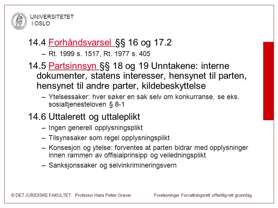 © DET JURIDISKE FAKULTET Professor Hans Petter Graver Forelesninger Forvaltningsrett offentlig rett grunnfag UNIVERSITETET I OSLO 14.4 Forhåndsvarsel