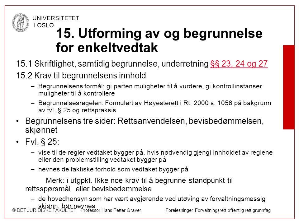 © DET JURIDISKE FAKULTET Professor Hans Petter Graver Forelesninger Forvaltningsrett offentlig rett grunnfag UNIVERSITETET I OSLO 15. Utforming av og