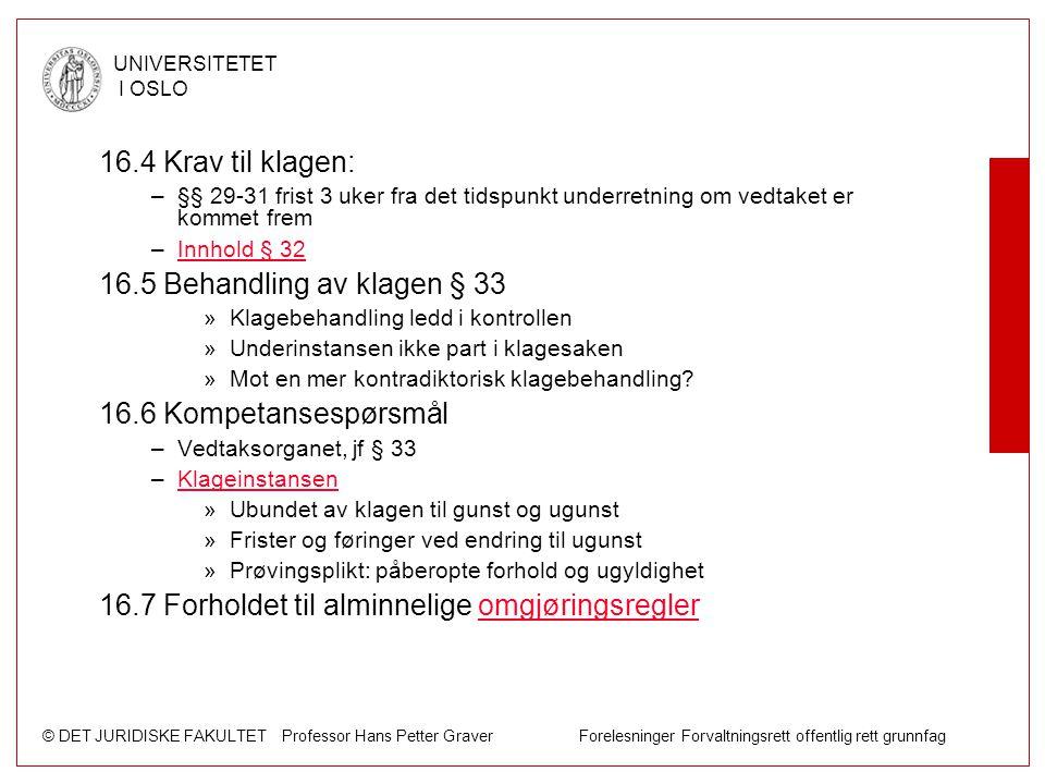 © DET JURIDISKE FAKULTET Professor Hans Petter Graver Forelesninger Forvaltningsrett offentlig rett grunnfag UNIVERSITETET I OSLO 16.4 Krav til klagen