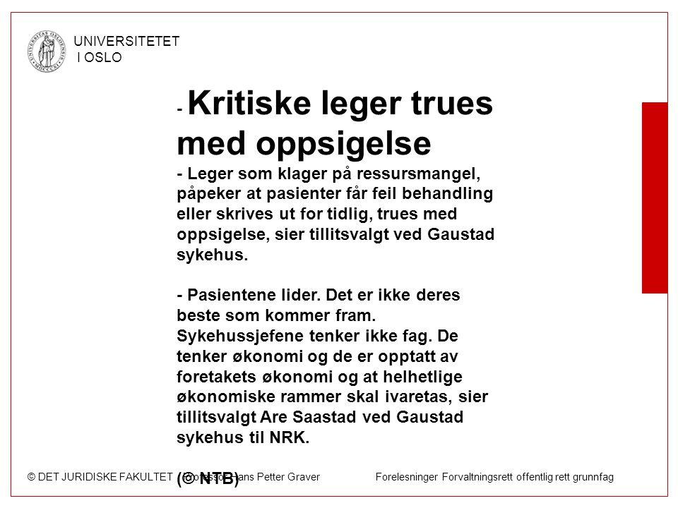 © DET JURIDISKE FAKULTET Professor Hans Petter Graver Forelesninger Forvaltningsrett offentlig rett grunnfag UNIVERSITETET I OSLO - Kritiske leger tru