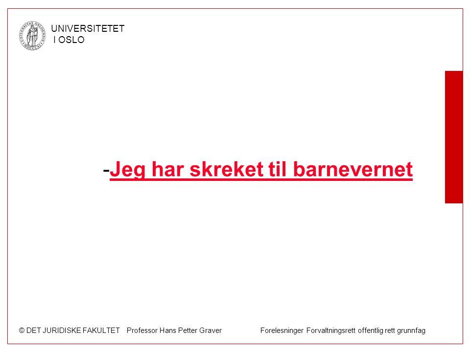 © DET JURIDISKE FAKULTET Professor Hans Petter Graver Forelesninger Forvaltningsrett offentlig rett grunnfag UNIVERSITETET I OSLO -Jeg har skreket til