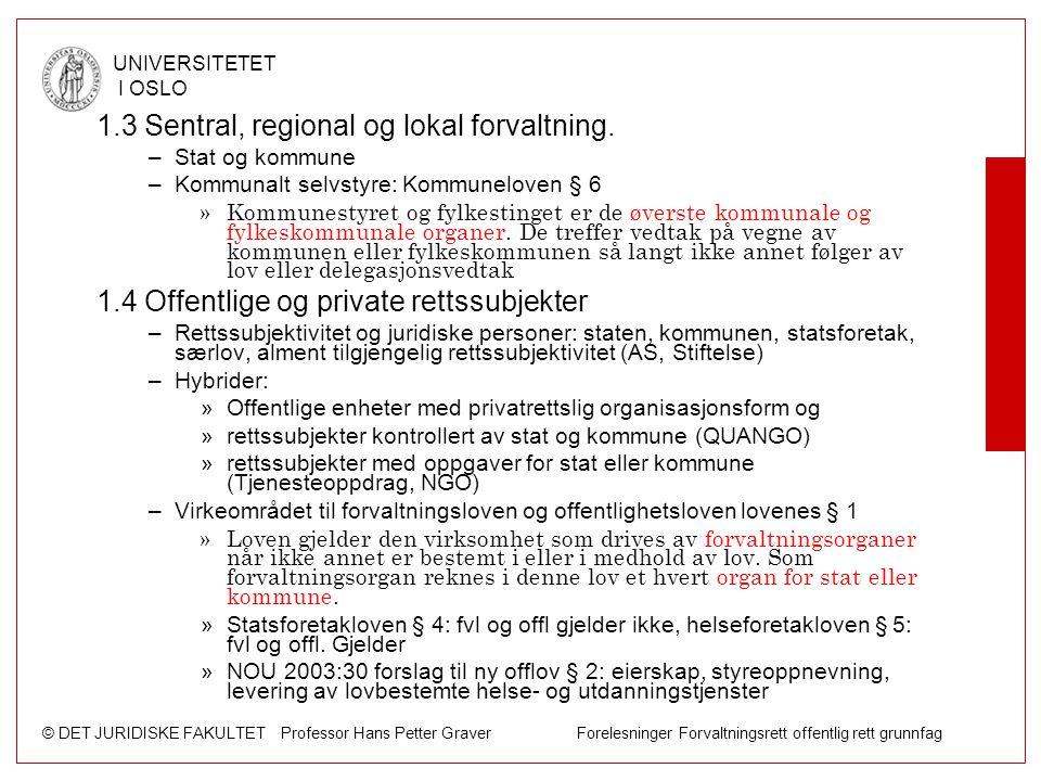 © DET JURIDISKE FAKULTET Professor Hans Petter Graver Forelesninger Forvaltningsrett offentlig rett grunnfag UNIVERSITETET I OSLO 1.3 Sentral, regiona