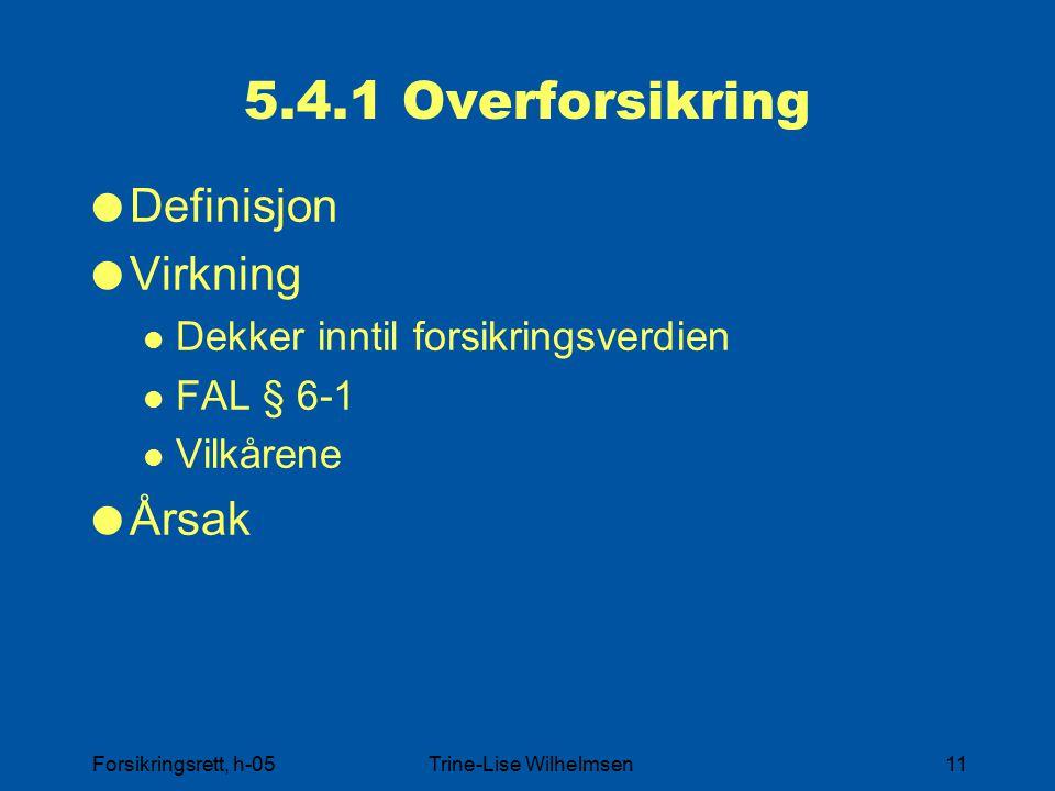 Forsikringsrett, h-05Trine-Lise Wilhelmsen11 5.4.1 Overforsikring  Definisjon  Virkning Dekker inntil forsikringsverdien FAL § 6-1 Vilkårene  Årsak