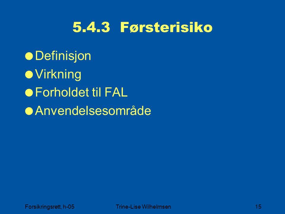 Forsikringsrett, h-05Trine-Lise Wilhelmsen15 5.4.3 Førsterisiko  Definisjon  Virkning  Forholdet til FAL  Anvendelsesområde