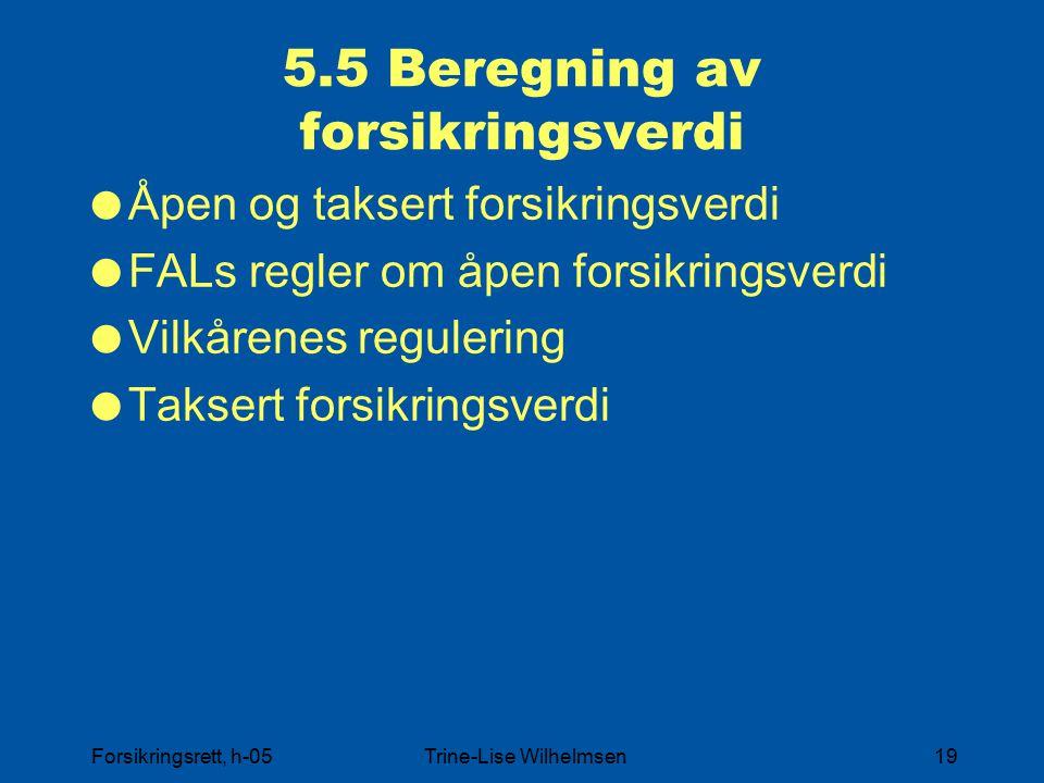 Forsikringsrett, h-05Trine-Lise Wilhelmsen19 5.5 Beregning av forsikringsverdi  Åpen og taksert forsikringsverdi  FALs regler om åpen forsikringsverdi  Vilkårenes regulering  Taksert forsikringsverdi