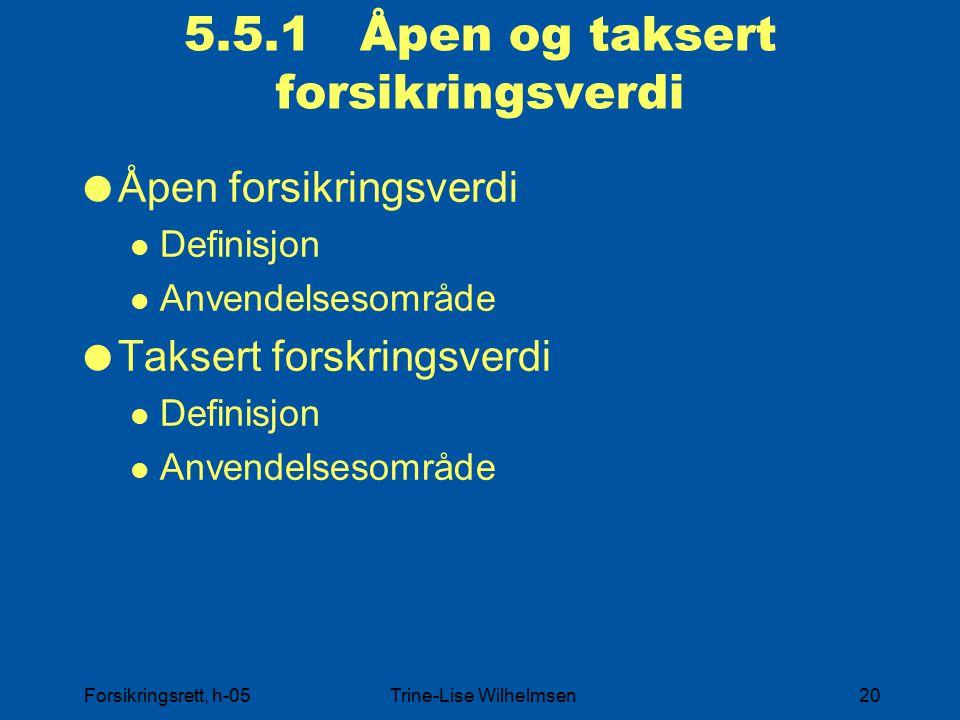 Forsikringsrett, h-05Trine-Lise Wilhelmsen20 5.5.1 Åpen og taksert forsikringsverdi  Åpen forsikringsverdi Definisjon Anvendelsesområde  Taksert forskringsverdi Definisjon Anvendelsesområde