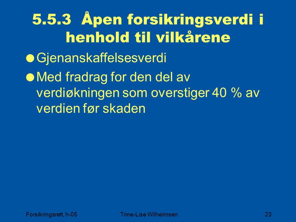 Forsikringsrett, h-05Trine-Lise Wilhelmsen23 5.5.3 Åpen forsikringsverdi i henhold til vilkårene  Gjenanskaffelsesverdi  Med fradrag for den del av verdiøkningen som overstiger 40 % av verdien før skaden