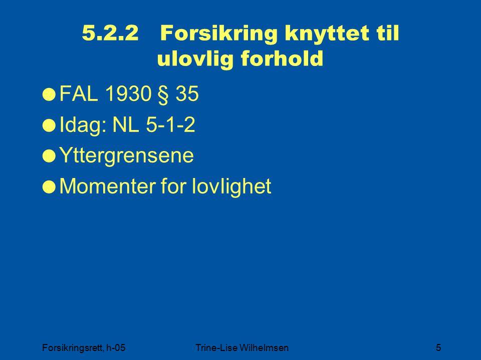 Forsikringsrett, h-05Trine-Lise Wilhelmsen5 5.2.2 Forsikring knyttet til ulovlig forhold  FAL 1930 § 35  Idag: NL 5-1-2  Yttergrensene  Momenter for lovlighet