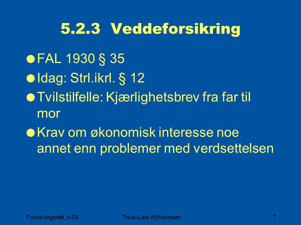 Forsikringsrett, h-05Trine-Lise Wilhelmsen7 5.2.3 Veddeforsikring  FAL 1930 § 35  Idag: Strl.ikrl.