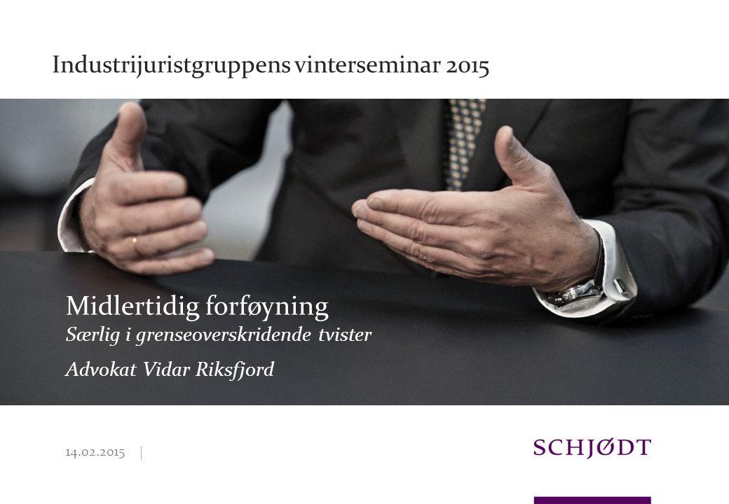 | Særlig i grenseoverskridende tvister Advokat Vidar Riksfjord Midlertidig forføyning Industrijuristgruppens vinterseminar 2015 14.02.2015