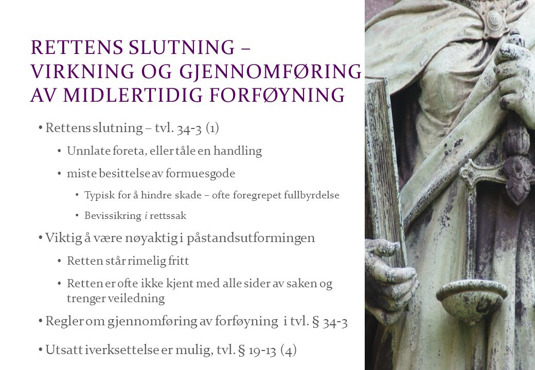 Advokatfirmaet Schjødt AS RETTENS SLUTNING – VIRKNING OG GJENNOMFØRING AV MIDLERTIDIG FORFØYNING Rettens slutning – tvl. 34-3 (1) Unnlate foreta, elle
