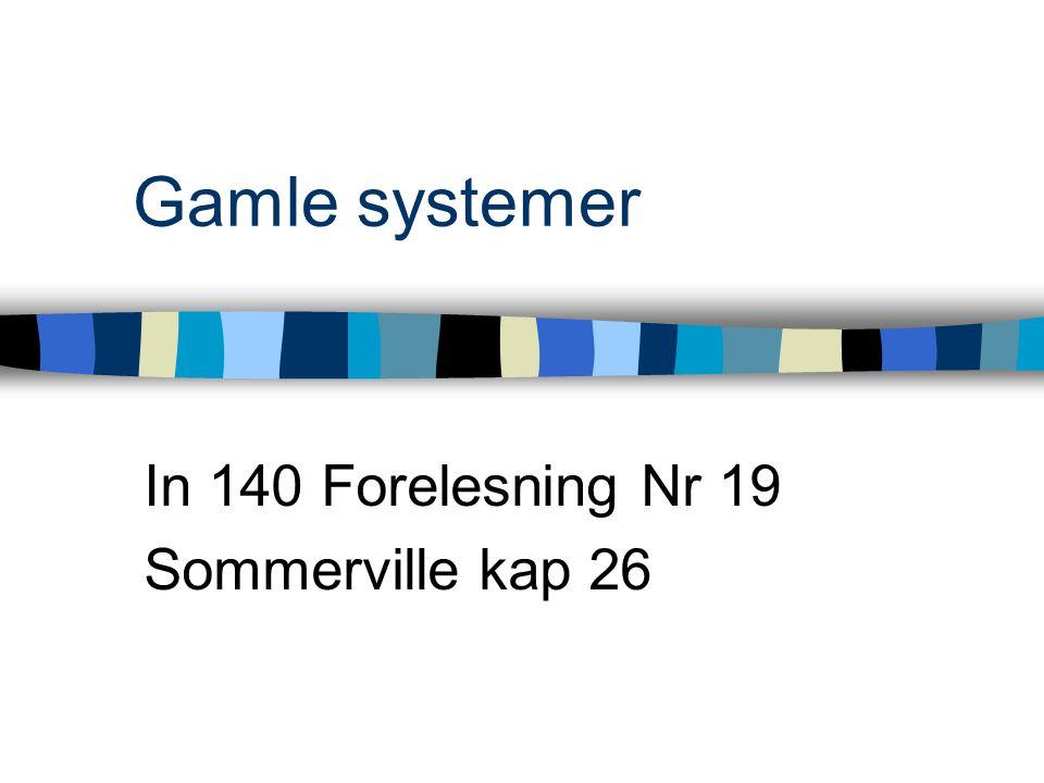 Gamle systemer In 140 Forelesning Nr 19 Sommerville kap 26