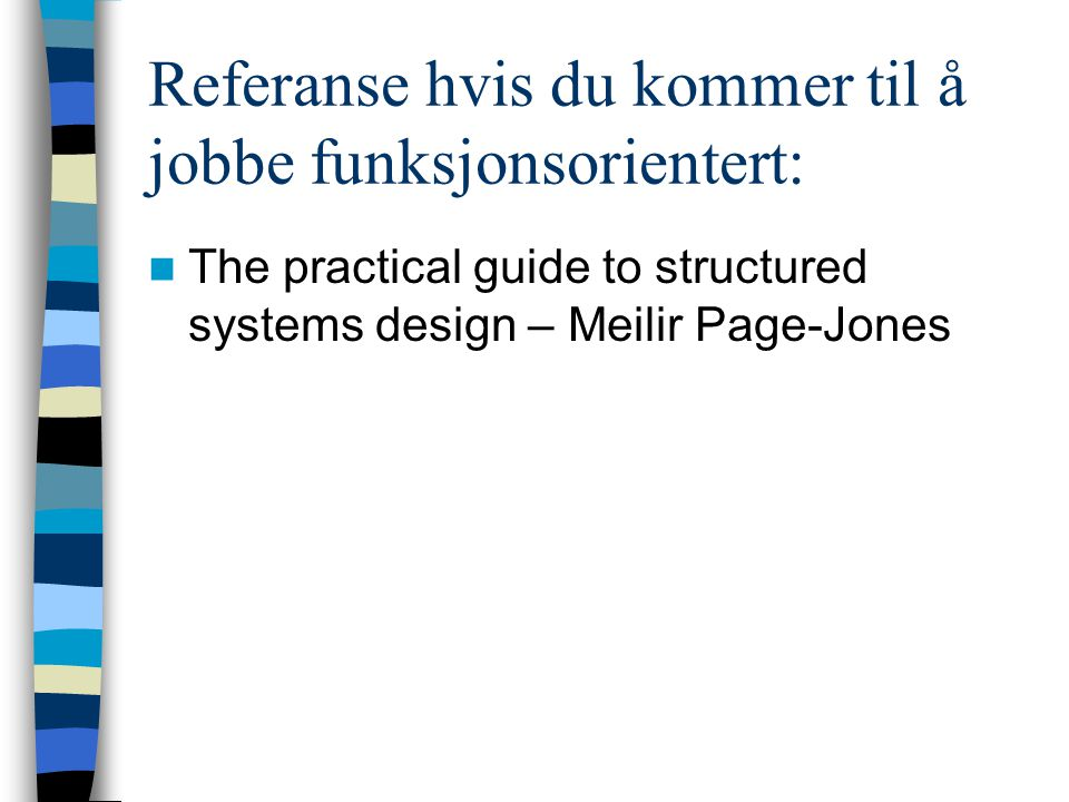 Referanse hvis du kommer til å jobbe funksjonsorientert: The practical guide to structured systems design – Meilir Page-Jones