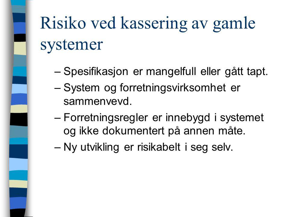 Risiko ved kassering av gamle systemer –Spesifikasjon er mangelfull eller gått tapt.